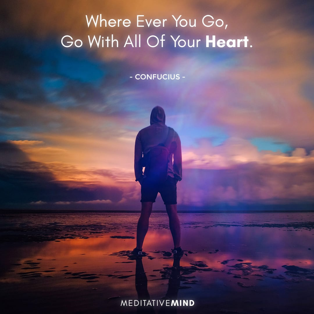 Where Ever You Go, Go With All Of Your Heart