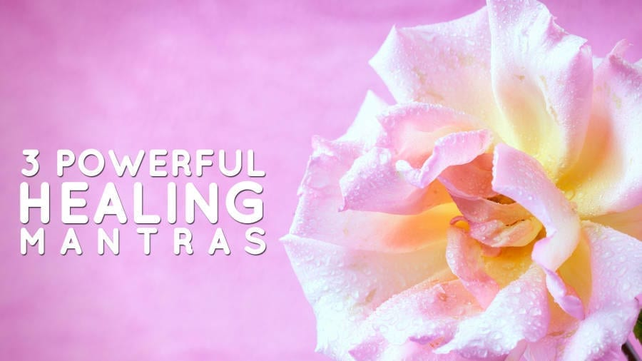 These 3 Mantras is all you need for Physical, Emotional and Spiritual Healing
