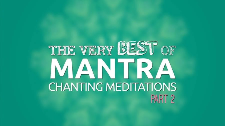 Best Mantra Chanting Meditations | Part 2