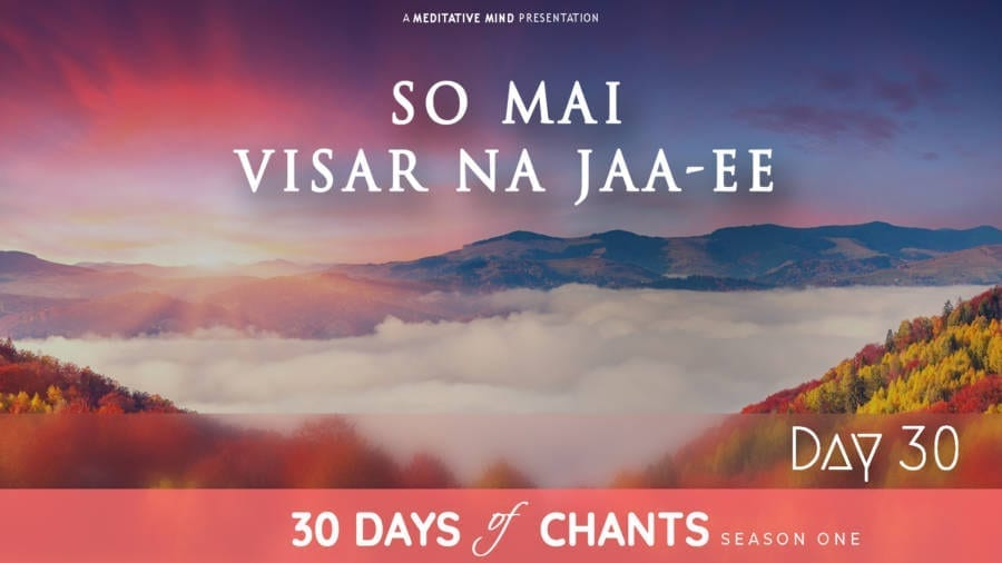 Day 30 | SO MAI VISAR NA JAA-EE – Mantra to Remove Anxiety