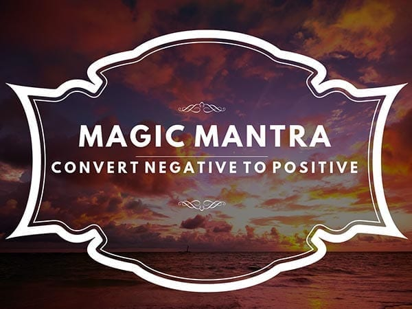 Magic Mantra - Reverse Negative to Positive