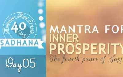 Day 05 of #40DaySADHANA | Mantra for Inner Prosperity – Saacha Sahib Sach Naye