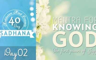 Day 02 of #40DaySADHANA | Mantra for Knowing God – Sochai Soch Na Hovai