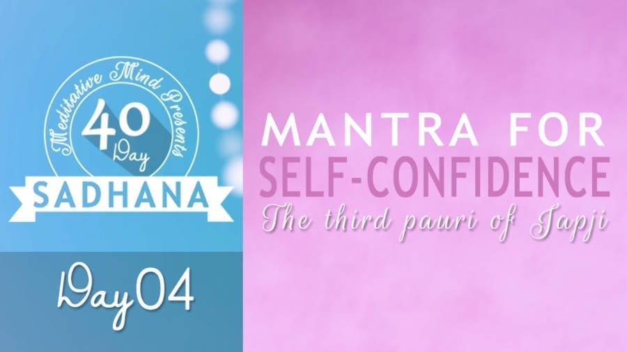 Day 04 of #40DaySADHANA | Mantra for Self Confidence – Gavai ko Taan