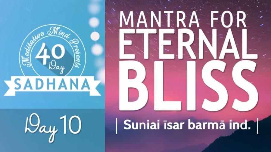 Day 10 of #40DaySADHANA | Mantra for ETERNAL BLISS – Suniai Isar