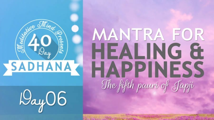 Day 06 - Mantra for Healing & Happiness - Thapia Na Jaye - 40 DAY SADHANA
