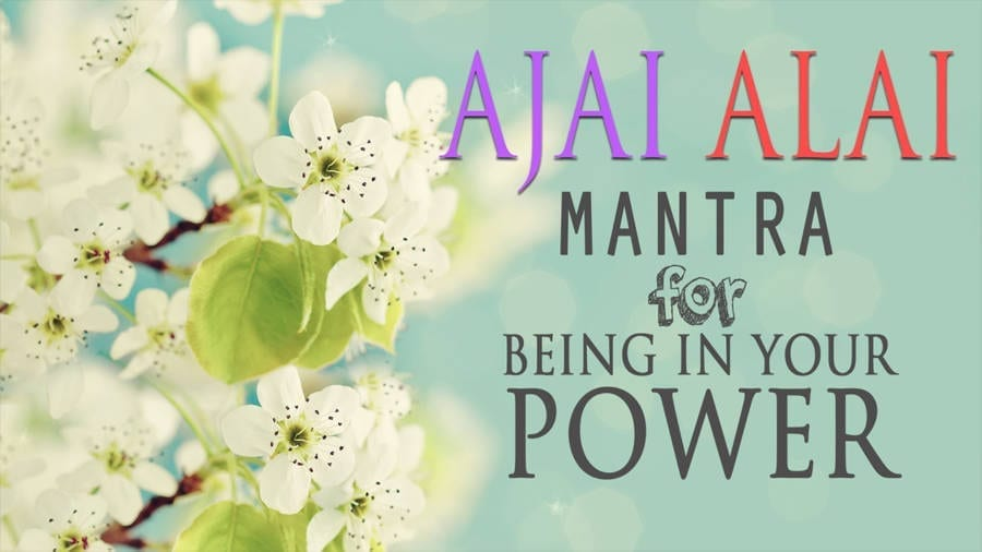Powerful Mantra – Ajai Alai -Meaning & Benefits