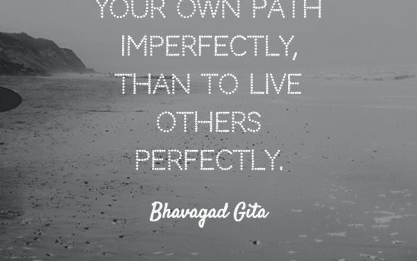 Meditation Quotes (13th July 2017) : It is far better to live your own path imperfectly, than to live others perfectly.
