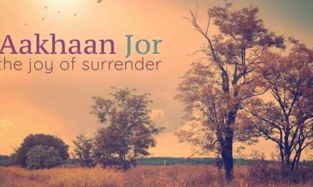 Aakhan Jor – Knowing the Bliss of Surrender