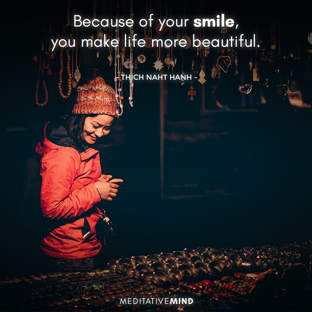 Because of your smile, you make life more beautiful.