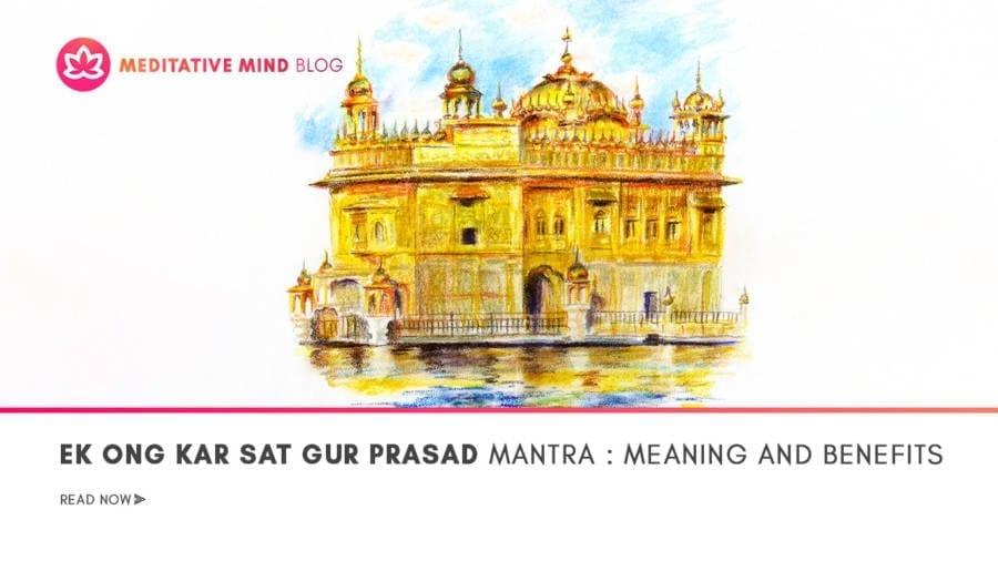 Ek Ong Kar Sat Gur Prasad : Meaning and Benefits