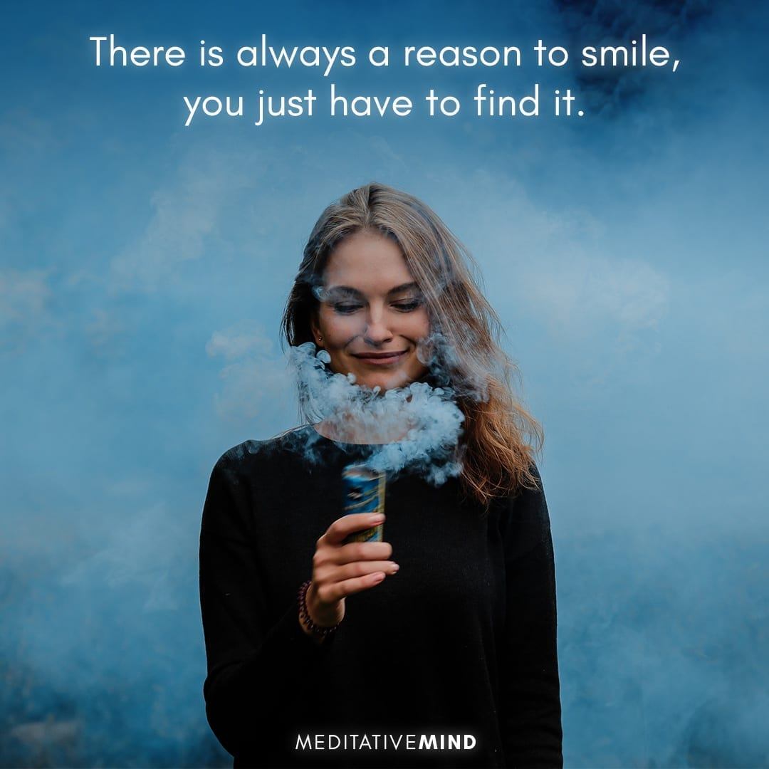 There is always a reason to smile, you just have to find it.