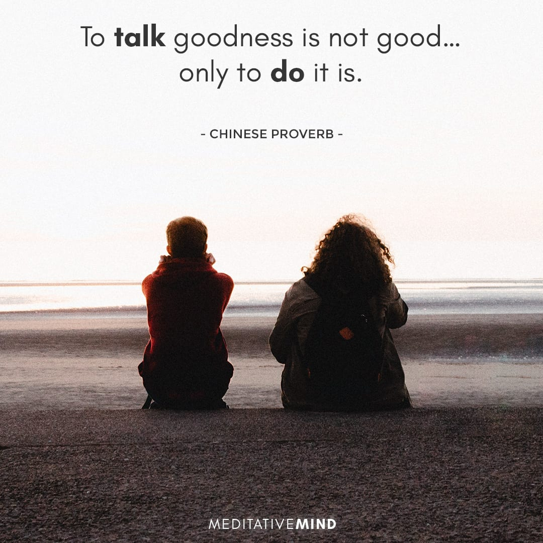 To talk goodness is not good… only to do it is.