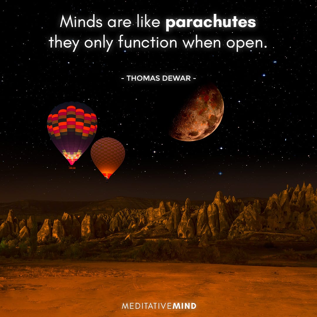 Minds are like parachutes – they only function when open.