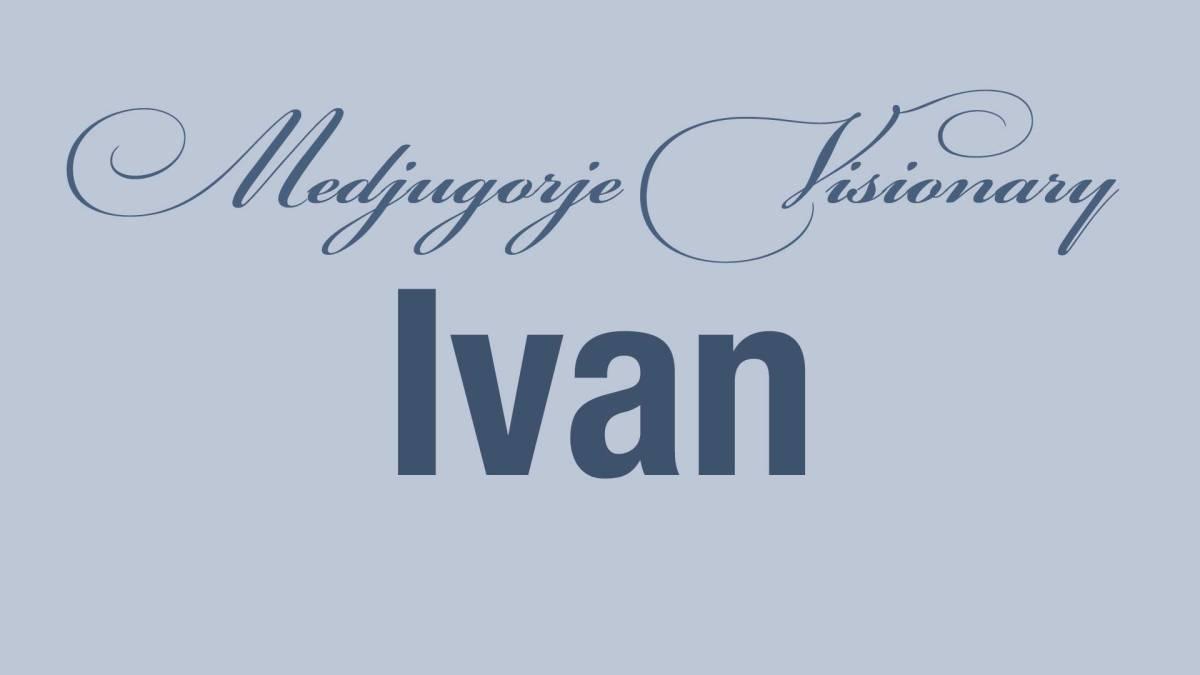 Medjugorje Visionary Ivan