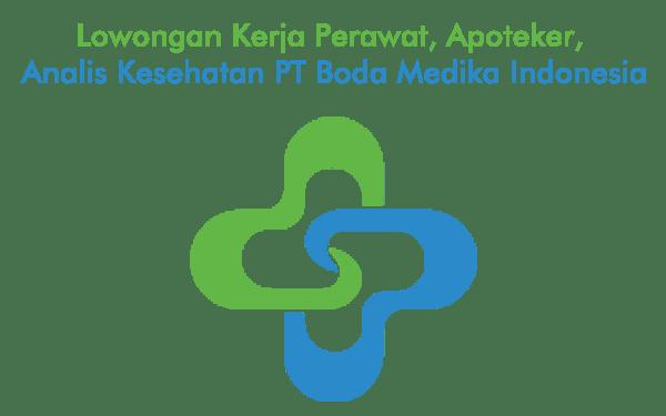 Lowongan Kerja Perawat Apoteker Analis Kesehatan PT Boda Medika Indonesia