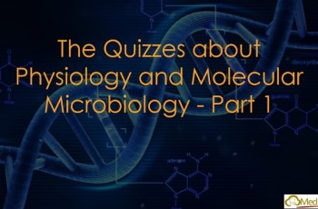 The Quizzes about Physiology and Molecular Microbiology - Part 1