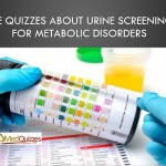The quizzes about Urine Screening for Metabolic Disorders