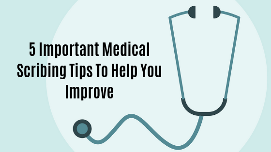 5 Important Medical Scribing Tips To Help You Improve - Med