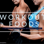 Workout Foods To Help Improve Your Workout Regime