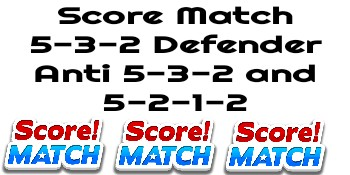 Score Match 5-3-2 Defender Anti 5-3-2 and 5-2-1-2