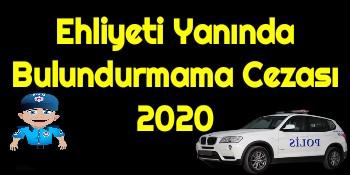 Ehliyeti Yanında Bulundurmama Cezası 2020