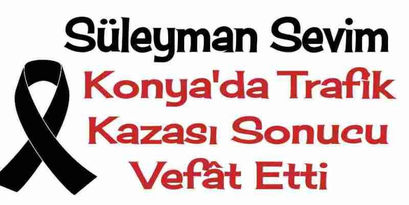 Süleyman Sevim Konya Trafik Kazası