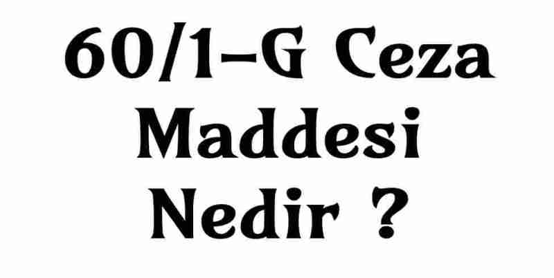 60/1-G Ceza Maddesi