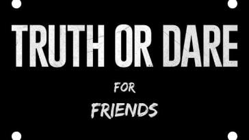 Truth or Dare Questions for Friends