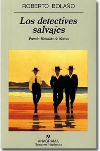 Los detectives salvajes. Roberto Bolaño.