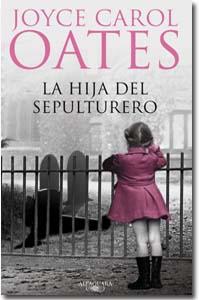 La hija del sepulturero. Joyce Carol Oates