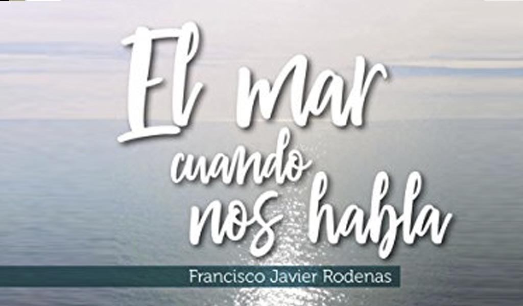 El mar cuando nos habla, Francisco Javier Rodenas
