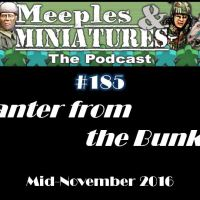 Meeples & Miniatures - Episode 185 - Banter from the Bunker: Mid-November 2016