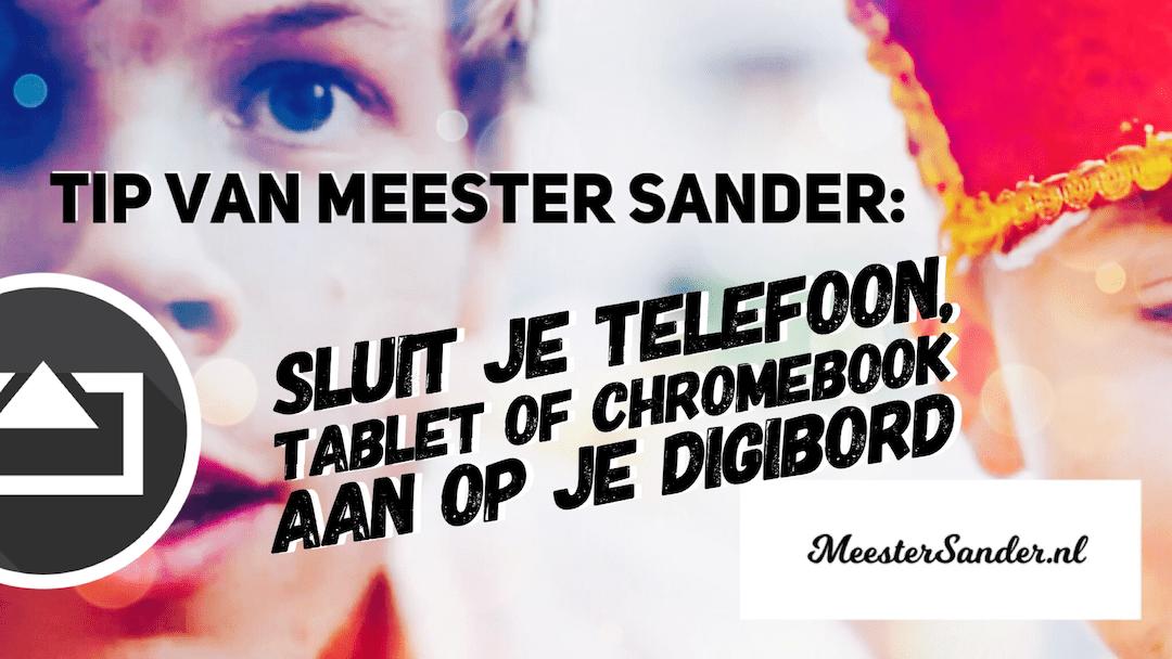 Tip van meester Sander: Tablet, telefoon of Chromebook aansluiten op je digibord met AirServer