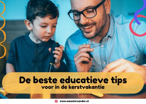 Educatieve tips voor een leerzame kerstvakantie – Tips voor in en om het huis