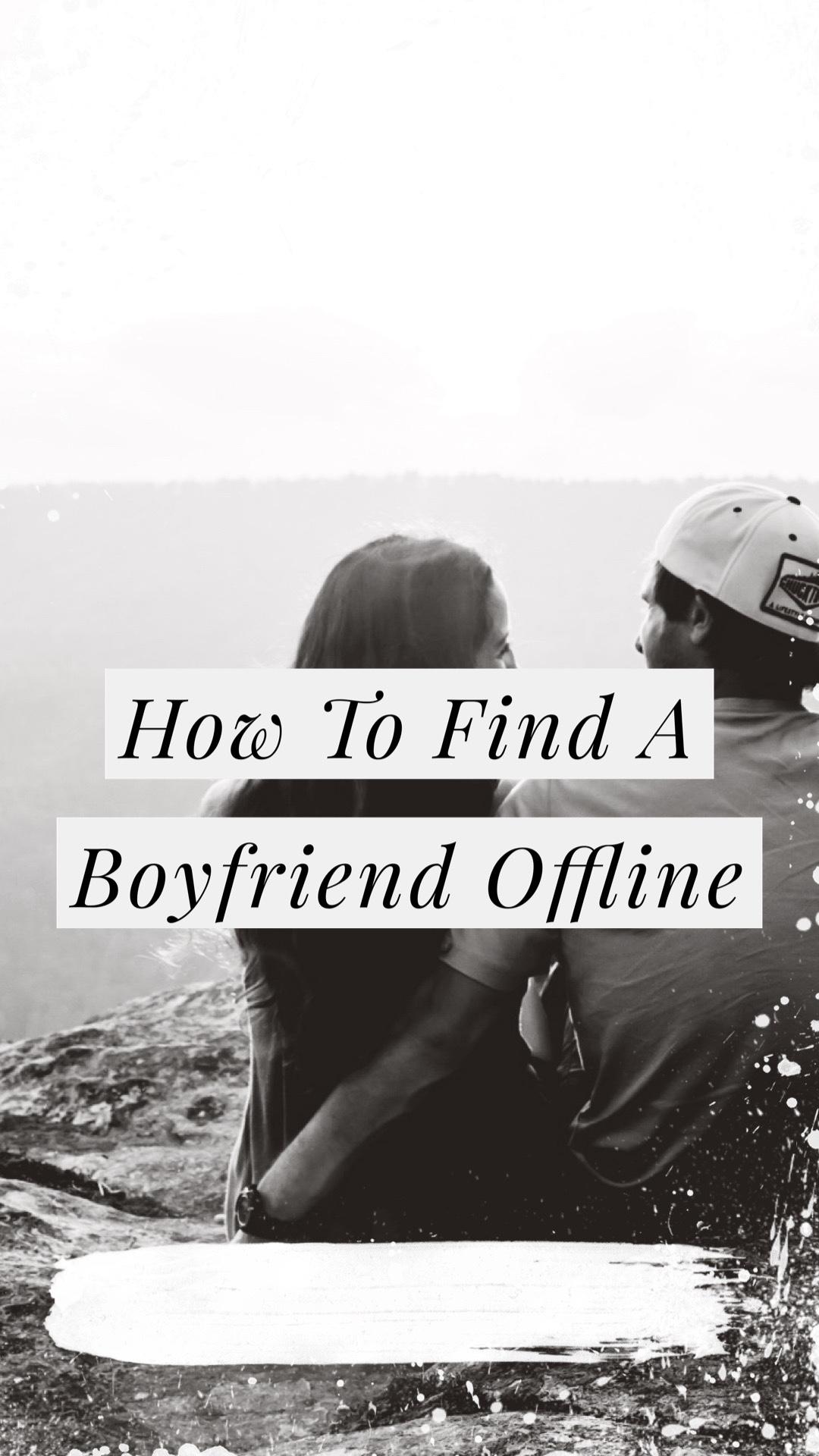 How To Get A Boyfriend Offline