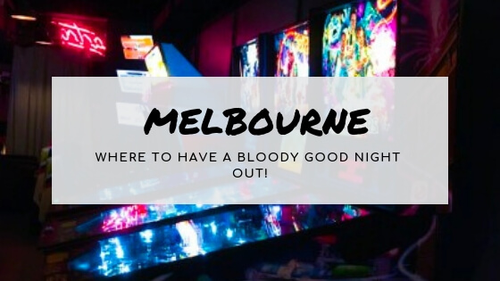Melbourne: Where to have a bloody good night out!