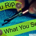 You Rip What You Sew