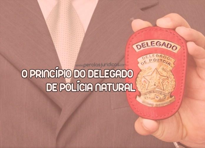 principio do delegado de policia natural