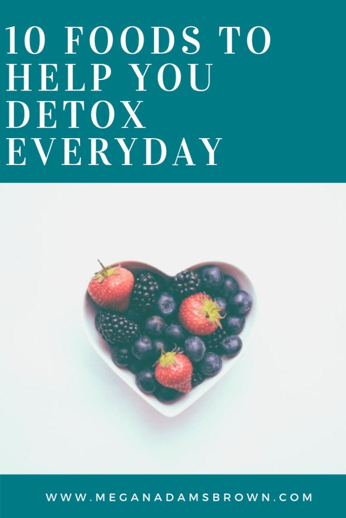 10 foods to help you detox every day - meganadamsbrown.com