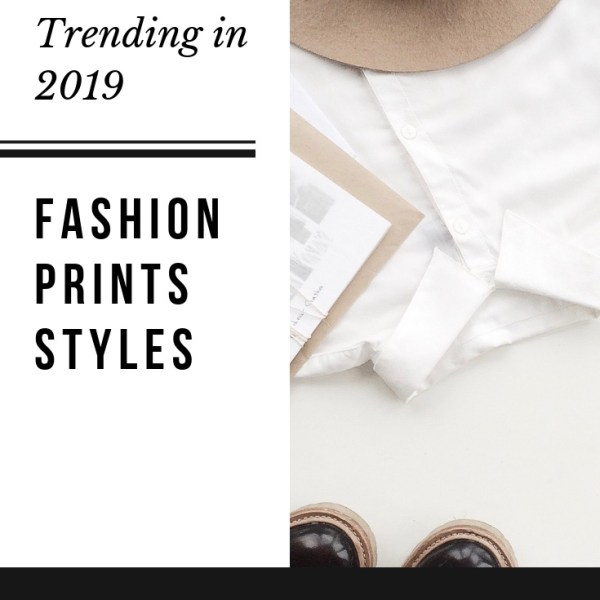 What's Trending in 2019 – Fashion/Prints/Styles