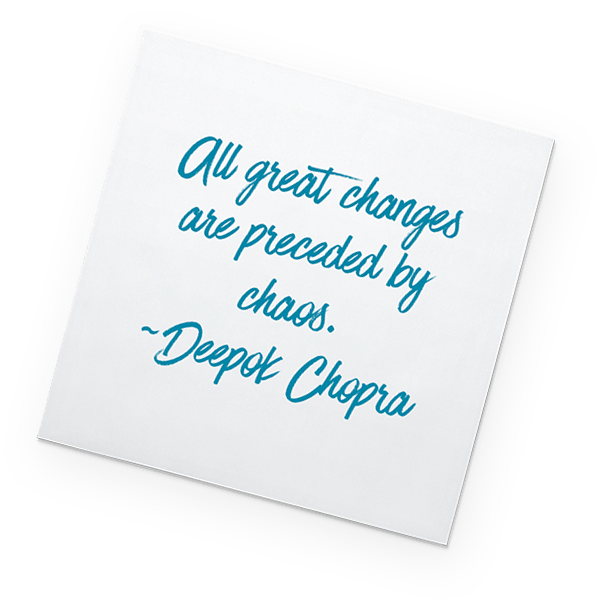 Post-it: All great changes are preceeded by chaos. - Deepak Chopra
