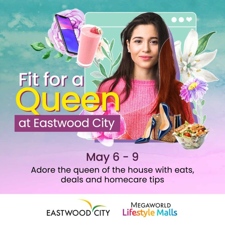 Adore the queen of your life with eats, deals and homecare tips at Eastwood City!