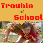 When Your Child is in Trouble at School…