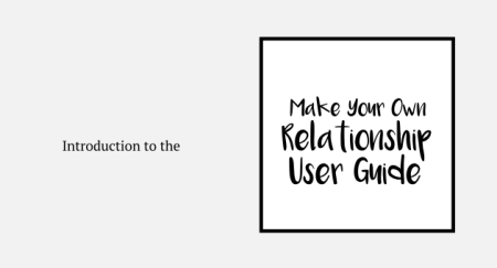 Introduction to the make your own relationship user guide