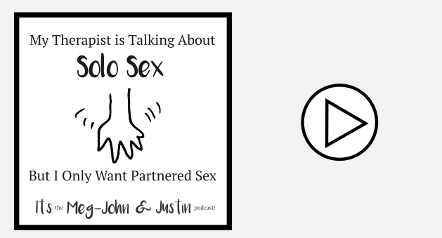 my therapist is talking about solo sex but i only want partnered sex