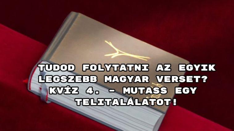 Tudod folytatni az egyik legszebb magyar verset? kvíz 4. – mutass egy telitalálatot!