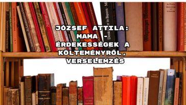 József Attila Mama - érdekességek a költeményről, verselemzés