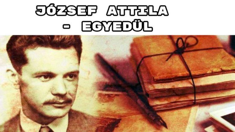 Jöjjön József Attila - Egyedül című verse.