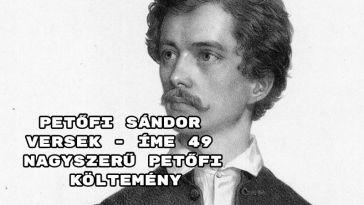 Petőfi Sándor versek - íme 49 nagyszerű Petőfi költemény